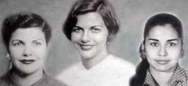 Le tre sorelle Mirabal, dominicane, uccise il 25 novembre 1960 per essersi opposte alla dittatura diRafael Leónidas Trujillo